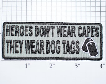 Heroes Don't Wear Capes, They Wear Dog Tags Iron-On Embroidered Clothing Patch for Vet Jacket Vest Shirt Hat Military Morale Veteran Gift