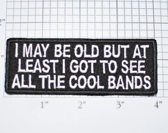 I May Be Old But I Got To See All The Cool Bands Iron-On Embroidered Clothing Patch Music Classic Groups Jacket Vest Shirt Rock Retro t03a