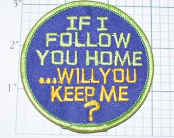If I Follow You Home Will You Keep Me Iron-On Vintage Patch Funny Conversation Starter Jacket Patch Vest Patch Jeans Patch Backpack Patch e4