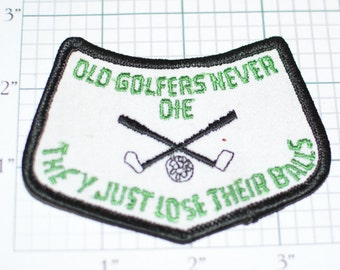 Old Golfers Never Die - They Just Lose Their Balls - Funny Iron-On Golf Patch Vintage Embroidered Patch Gag Gift Idea Golfing Sports Dad e9g