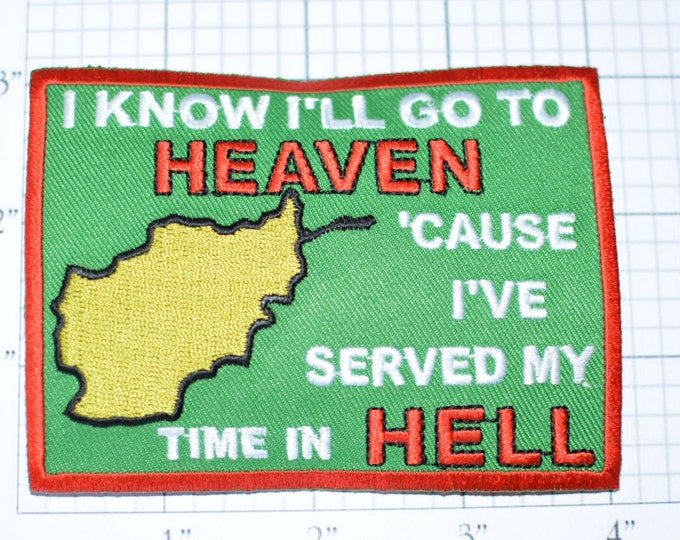 I Know I'll Go to HEAVEN - I've Served My Time in HELL - Afghanistan - Military Service - War Soldier Iron-On Patch Militaria oz2