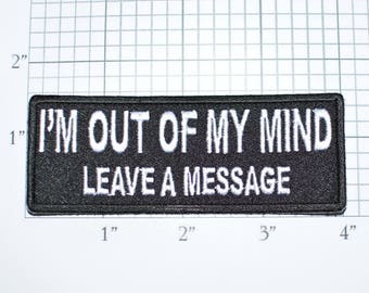 I'm Out of My Mind Leave Message Iron-On Embroidered Clothes Patch Motorcycle Biker Shirt Jean Jacket Vest Backpack Funny Novelty Badge t02c