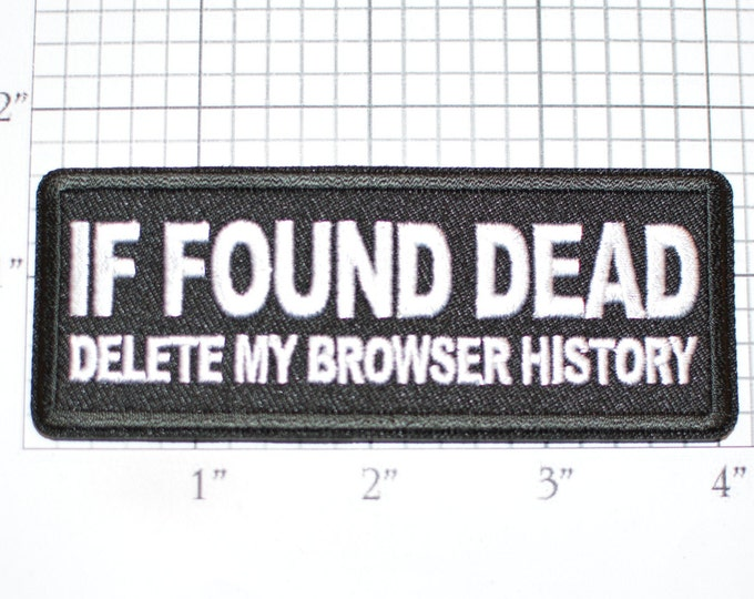 If Found Dead Delete My Browser History Iron-On Embroidered Clothing Patch Motorcycle Rider Biker Jacket Vest Funny Novelty Text Emblem