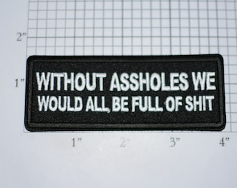 Without Assholes We Would All Be Full of Shit Funny Iron-on Embroidered Clothing Patch Biker Jacket Vest Motorcycle Rider Sweary Adult Humor