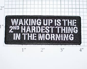 Waking Up is the 2nd Hardest Thing In the Morning Iron-On Embroidered Clothing Patch Shirt Jacket Vest Motorcycle Biker Novelty Funny t02d