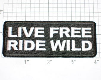 Live Free Ride Wild Iron-on (or Sew-on) Embroidered Clothing Patch for Motorcycle Biker MC Jacket Vest Clothing Hog Chopper Trike Rally
