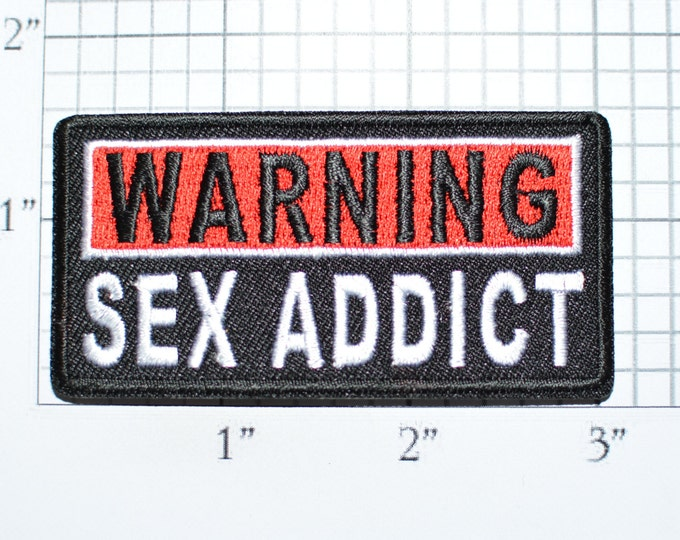 Warning Sex Addict Iron-On Embroidered Clothing Patch Shirt Jacket Vest Hat Jeans Purse Adult Novelty Badge Flirty Addiction Caution t03e