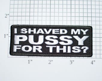 I Shaved My Pussy for This? Iron-On Embroidered Clothing Patch for Jacket Vest Jeans Shirt Purse Bag Clothes Naughty Novelty Badge Sexy t02h