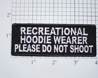 Recreational Hoodie Wearer Please Do Not Shoot, Funny Iron-on Embroidered Clothing Patch Novelty Emblem for Jacket Shirt Hat Cool Gift Idea