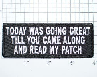 Today Was Going Great Till You Came Along And Read My Patch Iron-On Embroidered Patch Motorcycle Rider Biker Jacket Vest Funny Novelty Badge