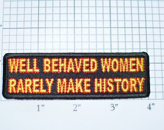 Well Behaved Women Rarely Make History Embroidered Iron-On Clothing Patch Feminist Sisterhood Supportive Sorority Girl Bond Strength t03i