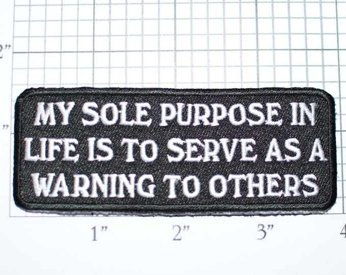 My Sole Purpose In Life Is To Serve As A Warning To Others, Funny Iron-on Patch Biker Patch Jacket Patch Vest Patch Motorcycle Patch oz1