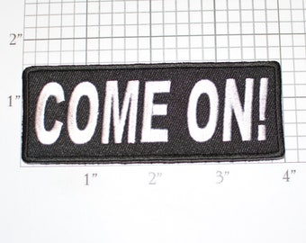 COME ON! Iron-On (or Sew-On) Embroidered Clothing Patch for Bike Biker Jacket Vest Motorcycle Rider MC Event Rally Cry Let's Ride Roll Yell