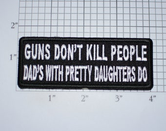 Guns Don't Kill People, Dad's With Pretty Daughters Do Funny Iron-on Embroidered Clothing Patch Motorcycle Biker Jacket Vest MC Father Humor