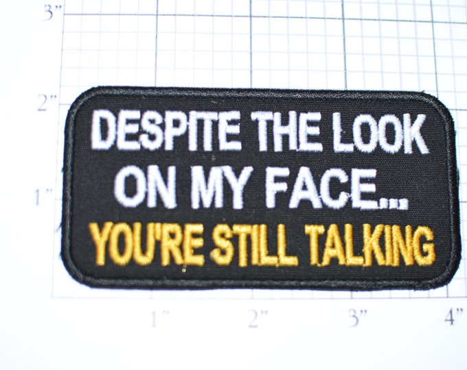 Despite Look on My Face You're Still Talking, Funny Patch Iron-on Patch Embroider Patch Clothing Patch Applique Sew Biker Patch Black oz1