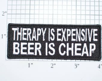 Therapy is Expensive Beer is Cheap Iron-on Embroidered Clothes Patch Drinking Booze Alcohol Drunk Bar Nightclub Pub Bartender Therapist t02g