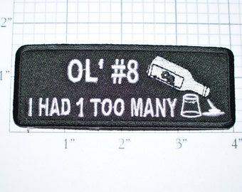 Ol' #8 I Had 1 Too Many, Funny Patch Whiskey Iron-on Patch Embroider Patch Clothing Patch Applique #7 Biker Patch Motorcycle Patch Black oz1