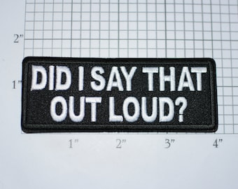 Did I Say that Out Loud, Funny Iron-on (Or Sew-On) Embroidered Clothing Patch For Biker Jacket Vest Motorcycle Rider Clothes Accent Humor
