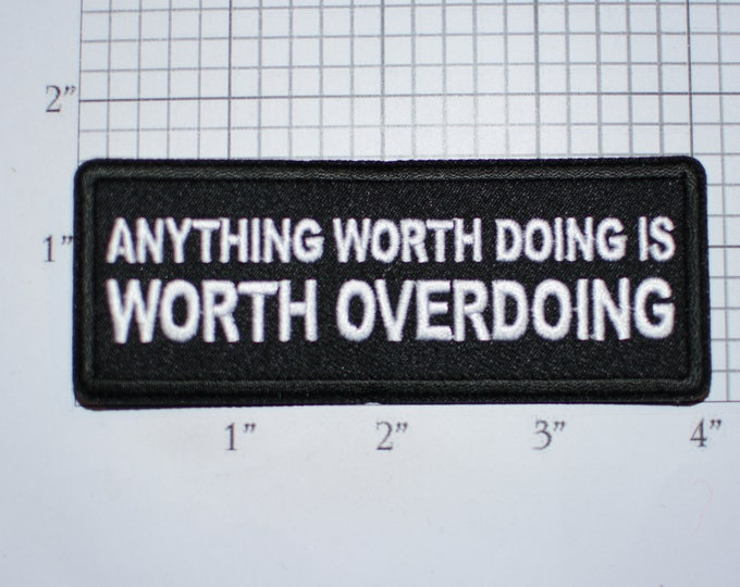 Anything Worth Doing Is Worth Overdoing Funny Iron-on (Or Sew-on) Embroidered Clothing Patch Biker Jacket Vest MC Motorcycle Rider Gift Idea