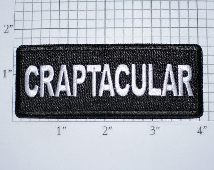 CRAPTACULAR Iron-on Embroidered Novelty Clothing Patch Biker Jacket Vest MC Funny Unimpressive Fubar Horrible Lousy Awful Shoddy Spectacular