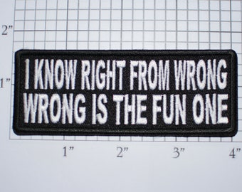 I Know Right from Wrong, Wrong is the Fun One Iron-on Embroidered Clothing Patch for Jeans Shirt Hat Biker Jacket Vest Funny Novelty Emblem