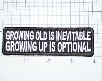Growing Old is Inevitable Growing Up Is Optional Embroidered Iron-On Clothing Patch for Biker Jacket Vest Jeans Shirt Hat Backpack Hoodie