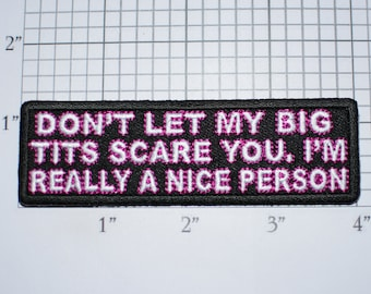 Don't Let My Big Tits Scare You. I'm Really A Nice Person Iron-on Embroidered Patch Funny Novelty Emblem Flirty Sexy Breasts Bosom Chest