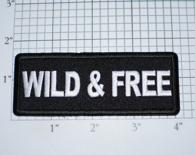 Wild & Free Iron-On (or Sew-On) Embroidered Clothing Patch for Bike Biker Jacket Vest Motorcycle Rider MC Event Rally Loner Road Warrior