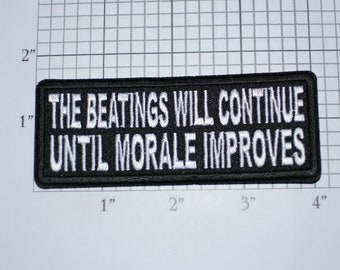 The Beatings Will Continue Until Morale Improves Iron-On (or Sew-On) Embroidered Funny Novelty Clothing Patch Emblem for Biker Jacket Vest