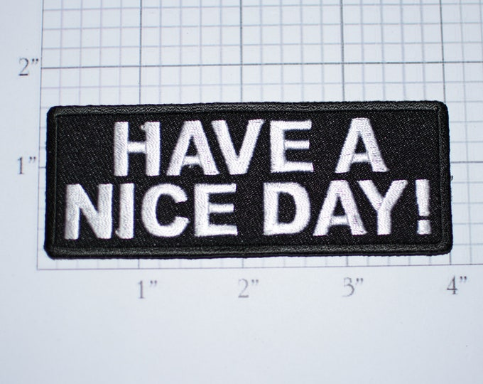 Have A Nice Day Iron-On (or Sew-On) Embroidered Clothing Patch for Bike Biker Jacket Vest Motorcycle Rider Conversation Starter Greeting