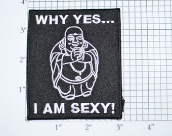 Why Yes I Am Sexy! Iron-on Embroidered Clothing Patch Biker Jacket Vest Motorcycle Novelty Jeans Backpack Shirt Hat Buddha Hippie Fluffy