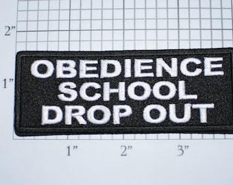 Obedience School Drop Out Iron-on Embroidered Clothing Patch for Jeans Biker Jacket Shirt Vest Hat Backpack Clothes Funny Novelty Emblem