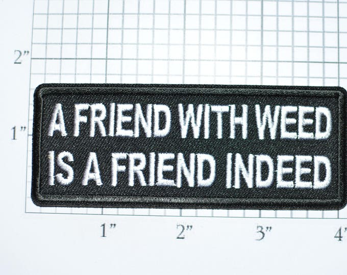A Friend With Weed is a Friend Indeed Iron-On Embroidered Clothes Patch Funny Biker Jacket Vest Novelty Emblem Marijuana Pot Grass Hemp t02h