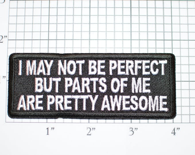 I May Not be Perfect But Parts of Me are Pretty Awesome Iron-On Embroidered Patch for Biker Jacket Vest Jean Shirt Backpack Novelty Badge