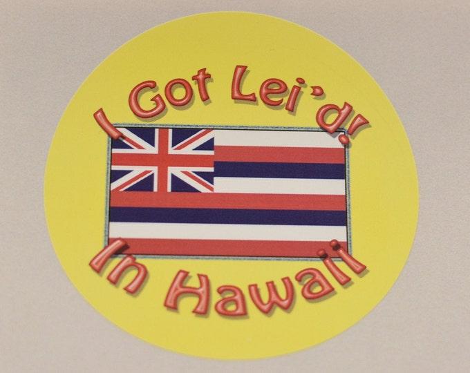 "I Got Lei'd in Hawaii, 3"" Polyester Decal Sticker (Weatherproof) Funny Novelty Water Resistant Emblem Travel Souvenir Hawaiian Flag Tourist"