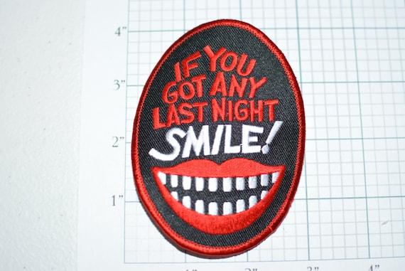"/""If You Got Any Last Night Smile/"" Motorcycle Biker Vest Jacket Patch Crest"