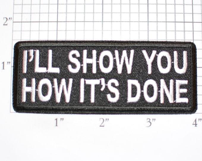 I'll Show You How It's Done Iron-On (Or Sew-on) Embroidered Clothing Patch Biker Jacket Vest MC Shirt Hat Emblem Leader Conversation Starter