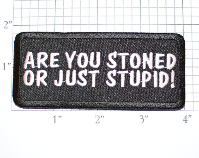 Are You Stoned or Just Stupid Iron-On Embroidered Patch Applique Funny Marijuana Biker Motorcycle Jacket Vest Punk Backpack Weed Pot Dumb