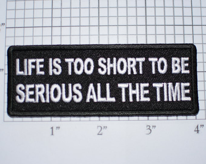Life is Too Short To Be Serious All the Time Iron-On Embroidered Clothing Patch for Biker Jacket Vest Hat Shirt Backpack Jean Purse Novelty