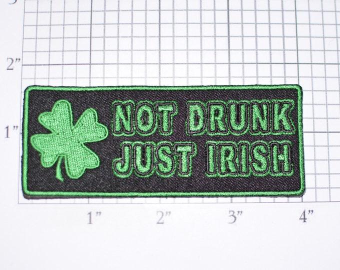 Not Drunk Just Irish Iron-on Embroidered Clothing Patch Ireland Ethnic Pride Emblem Jacket Shirt Vest Whiskey Beer Drinking Novelty Pub t03g