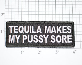 Tequila Makes My Pussy Sore Iron-On Embroidered Clothing Patch for Jacket Vest Jeans Shirt Purse Bag Clothes Naughty Novelty Badge Sexy Lewd