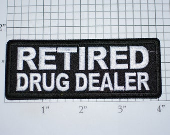 Retired Drug Dealer Iron-on Embroidered Clothing Patch Biker Jacket Vest MC Hog Pharmacy Pharmacist Retiree Funny Novelty Emblem Costume