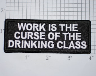 Work Is The Curse Of The Drinking Class Funny Iron-on Embroidered Clothing Patch Booze Alcohol Beer Drunk Bachelor Party Gift Nightclub Pub