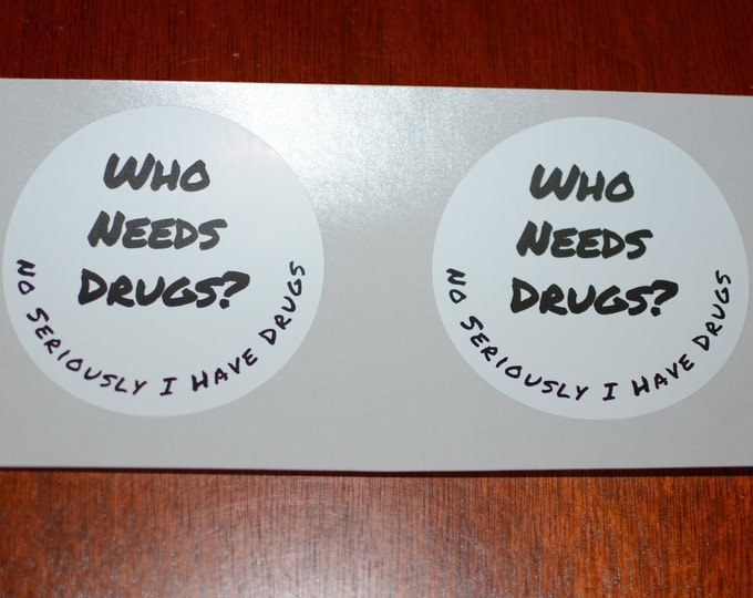 """Who Needs Drugs? (No Seriously I Have Drugs) 3"""" Diameter Decal Stickers (Set of 2, Weatherproof) for Vehicle Laptop Wall & More, Funny Adult"""