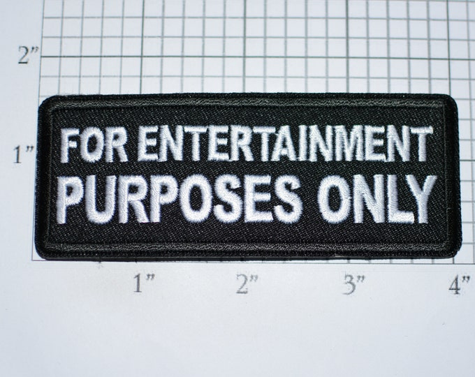 For Entertainment Purposes Only Funny Iron-on (Or Sew-on) Embroidered Clothing Patch Biker Jacket Vest Motorcycle Rider Conversation Starter