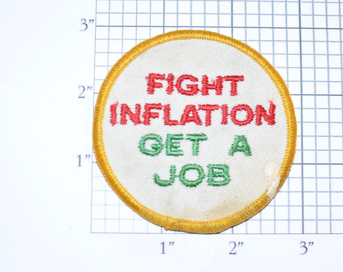 Fight Inflation Get a Job (Stained, Poor Condition) Sew-On Vintage Embroidered Clothing Patch Jacket Backpack Vest Jeans 1970s Retro Phrase