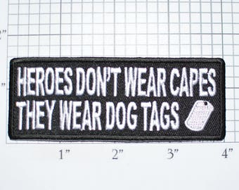 Heroes Don't Wear Capes, They Wear Dog Tags Iron-On Embroidered Clothing Patch for Jacket Vest Shirt Hat Military Morale Veteran Gift t03d
