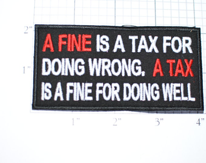 A Fine is a Tax For Doing Wrong, A Tax is a Fine for Doing Well Funny Iron-on Embroidered Clothing Patch Biker Jacket Vest Motorcycle Rider