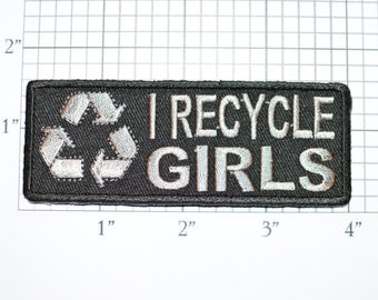 I Recycle Girls Iron-On Embroidered Clothing Patch for Jean Jacket Shirt Vest Bag Funny Flirty Novelty Emblem DIY Clothes Fun Gag Gift Idea