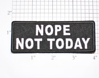 Nope Not Today Funny Iron-on Embroidered Novelty Clothing Patch Biker Jacket Vest MC Motorcycle Rider Conversation Starter Text Badge Reject